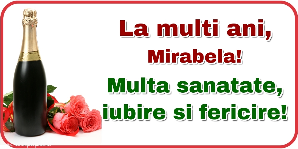 Felicitari de la multi ani - La multi ani, Mirabela! Multa sanatate, iubire si fericire!
