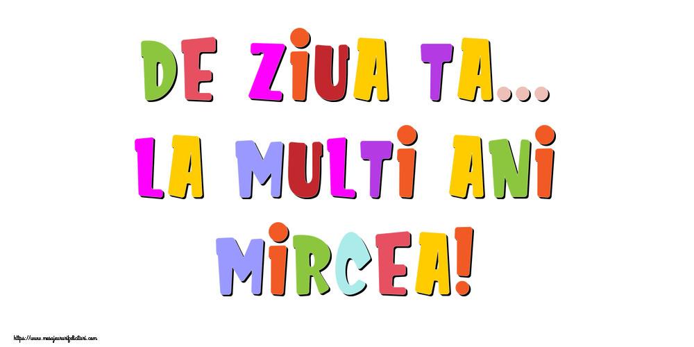 Felicitari de la multi ani - De ziua ta... La multi ani, Mircea!