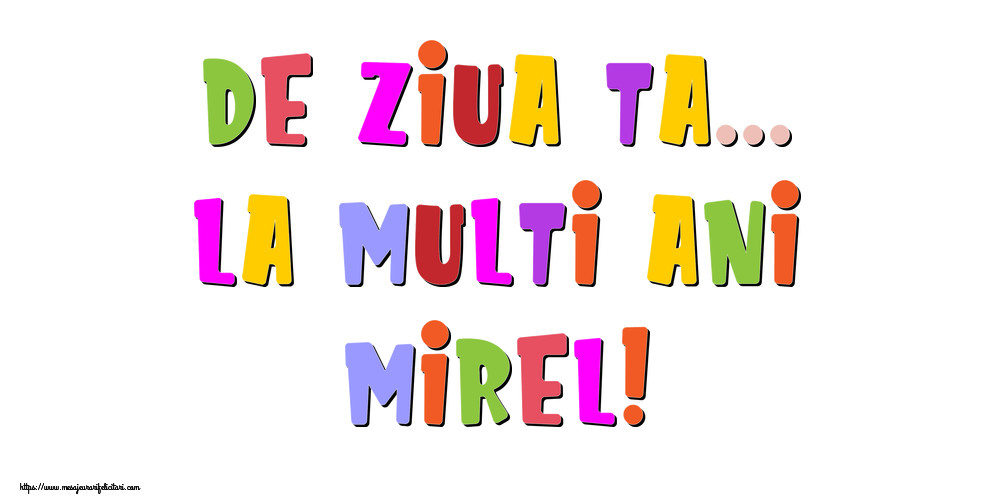 Felicitari de la multi ani - De ziua ta... La multi ani, Mirel!