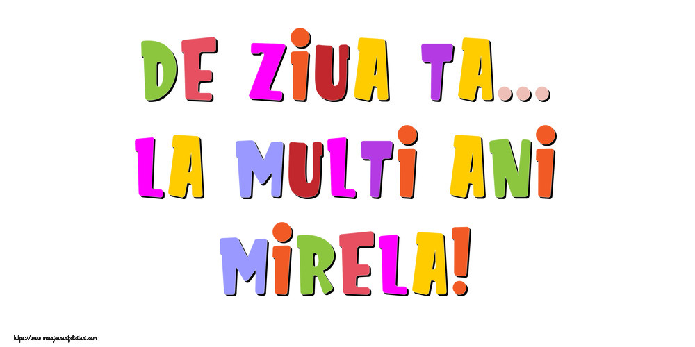 Felicitari de la multi ani - De ziua ta... La multi ani, Mirela!