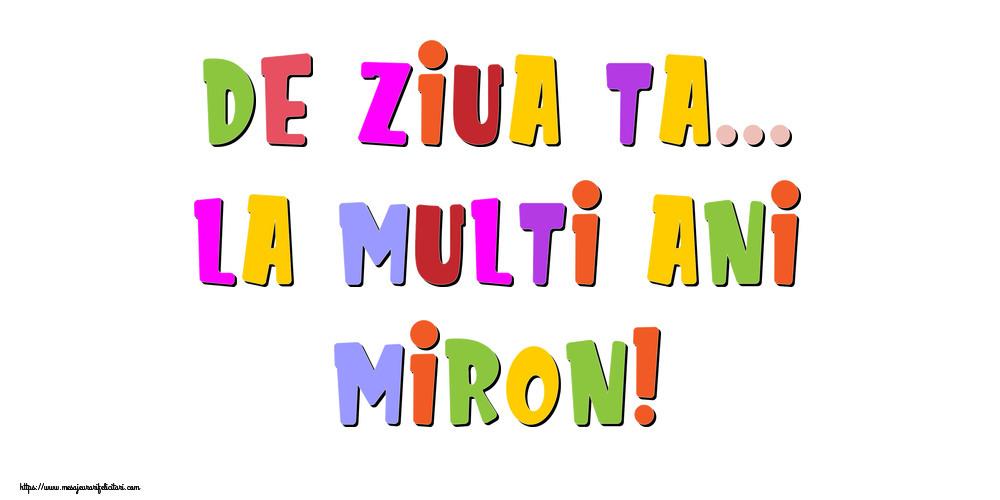 Felicitari de la multi ani - De ziua ta... La multi ani, Miron!