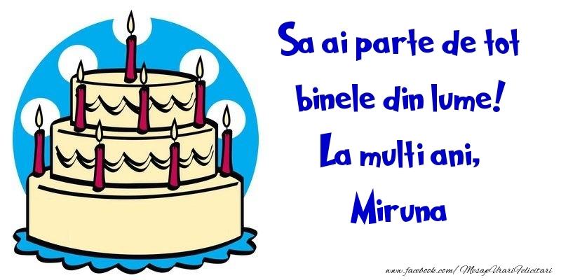 Felicitari de la multi ani - Sa ai parte de tot binele din lume! La multi ani, Miruna