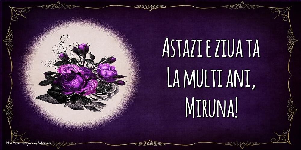 Felicitari de la multi ani - Astazi e ziua ta La multi ani, Miruna!