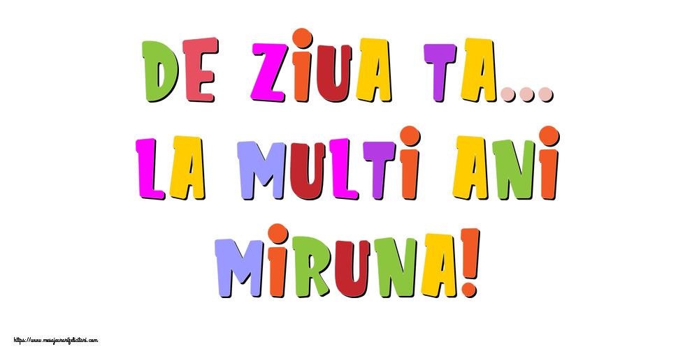 Felicitari de la multi ani - De ziua ta... La multi ani, Miruna!