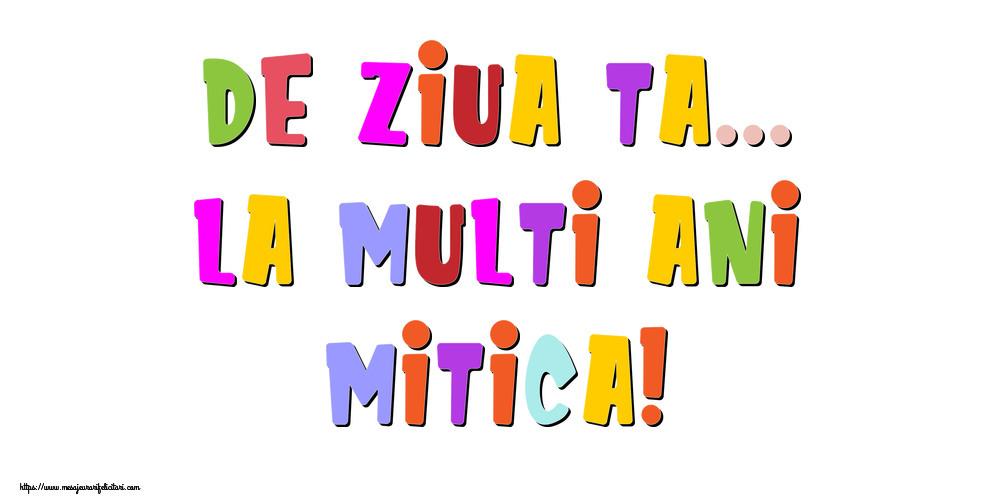Felicitari de la multi ani - De ziua ta... La multi ani, Mitica!