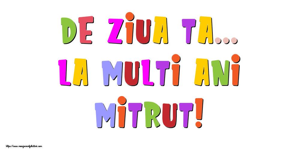 Felicitari de la multi ani - De ziua ta... La multi ani, Mitrut!