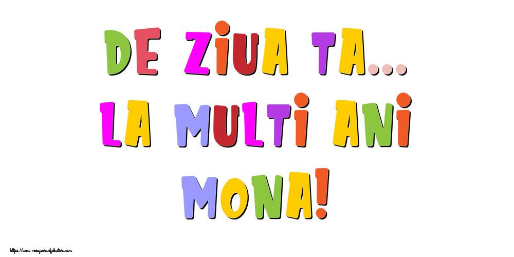 Felicitari de la multi ani - De ziua ta... La multi ani, Mona!