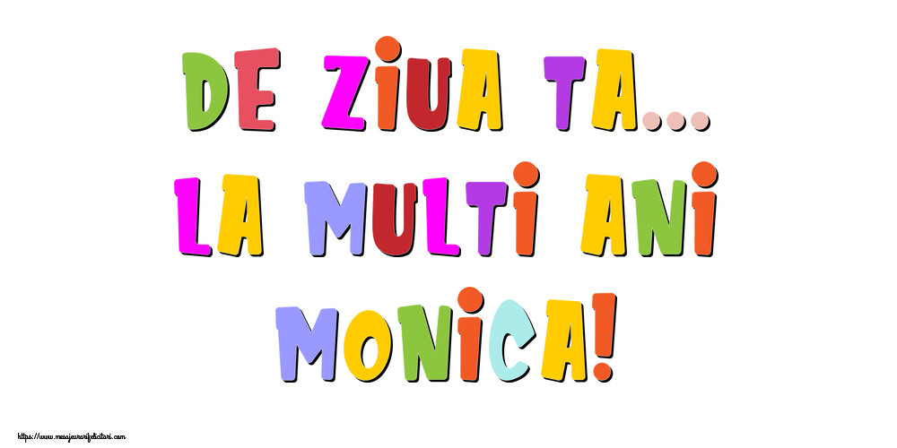 Felicitari de la multi ani - De ziua ta... La multi ani, Monica!