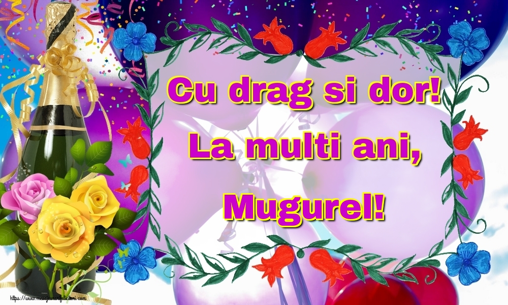Felicitari de la multi ani - Cu drag si dor! La multi ani, Mugurel!