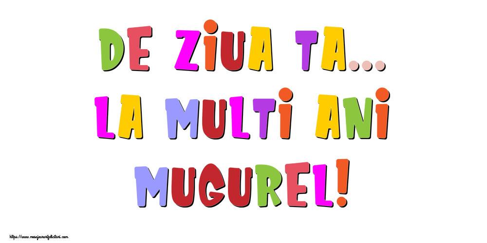 Felicitari de la multi ani - De ziua ta... La multi ani, Mugurel!