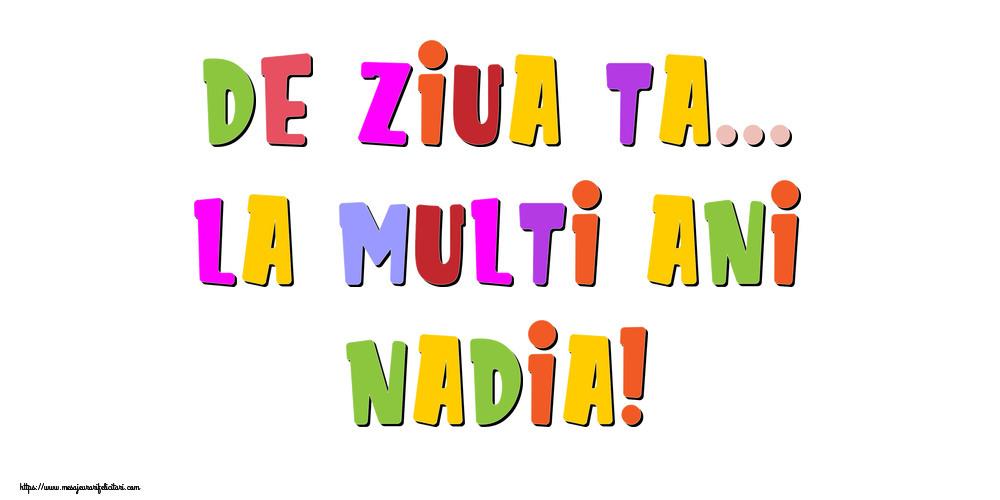 Felicitari de la multi ani - De ziua ta... La multi ani, Nadia!