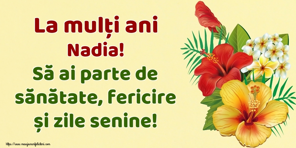 Felicitari de la multi ani - La mulți ani Nadia! Să ai parte de sănătate, fericire și zile senine!
