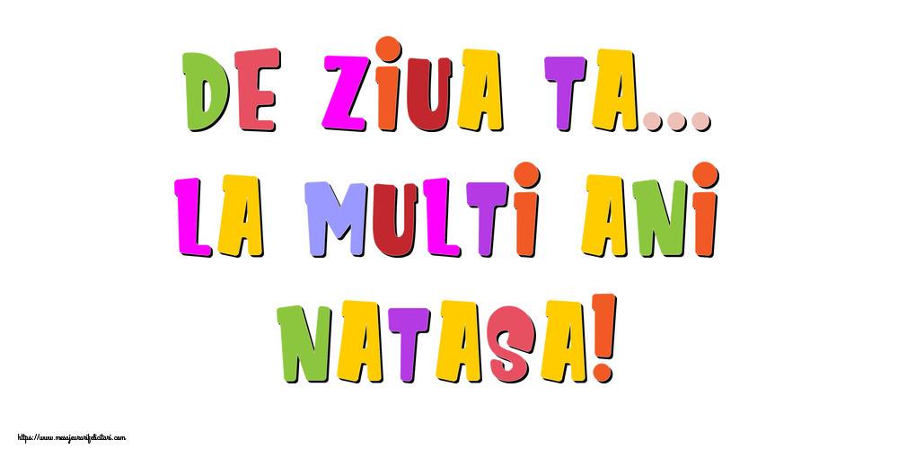 Felicitari de la multi ani - De ziua ta... La multi ani, Natasa!