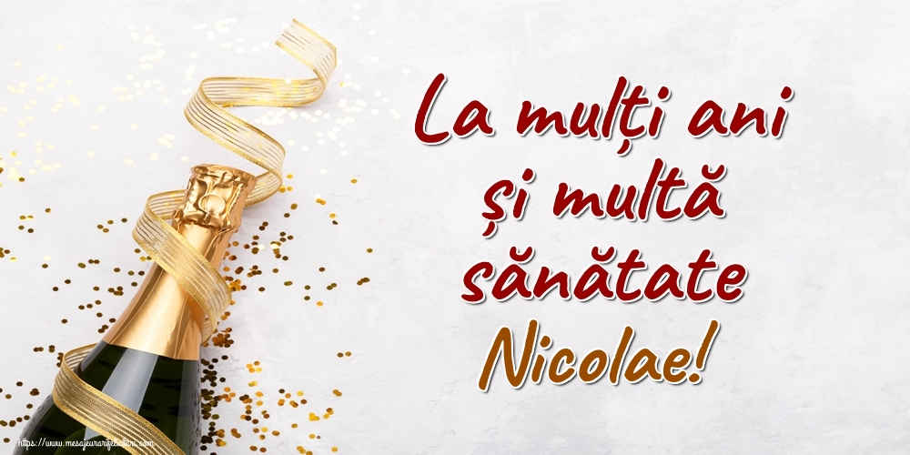 Felicitari de la multi ani - La mulți ani și multă sănătate Nicolae!