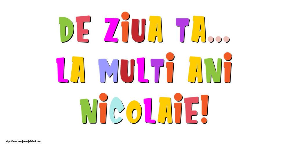 Felicitari de la multi ani - De ziua ta... La multi ani, Nicolaie!