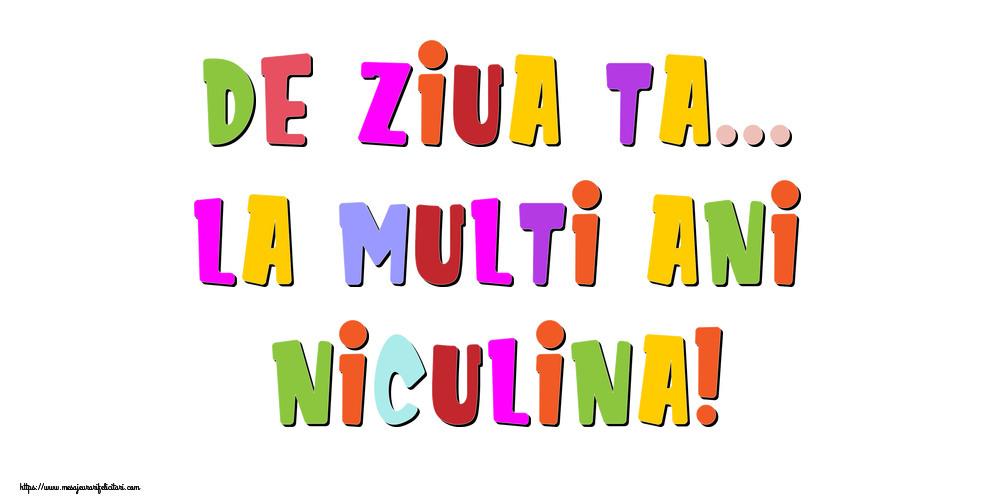 Felicitari de la multi ani - De ziua ta... La multi ani, Niculina!