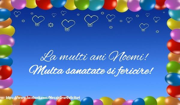 Felicitari de la multi ani - La multi ani Noemi! Multa sanatate si fericire!