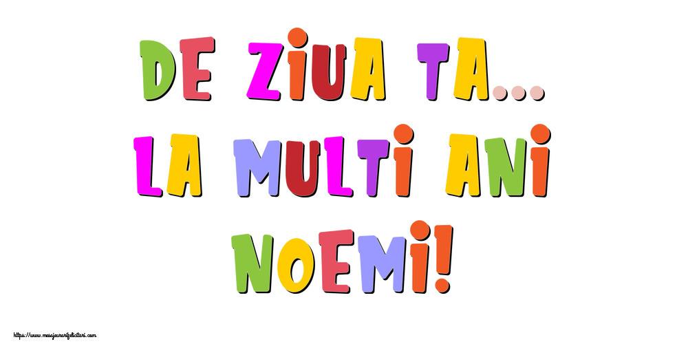 Felicitari de la multi ani - De ziua ta... La multi ani, Noemi!
