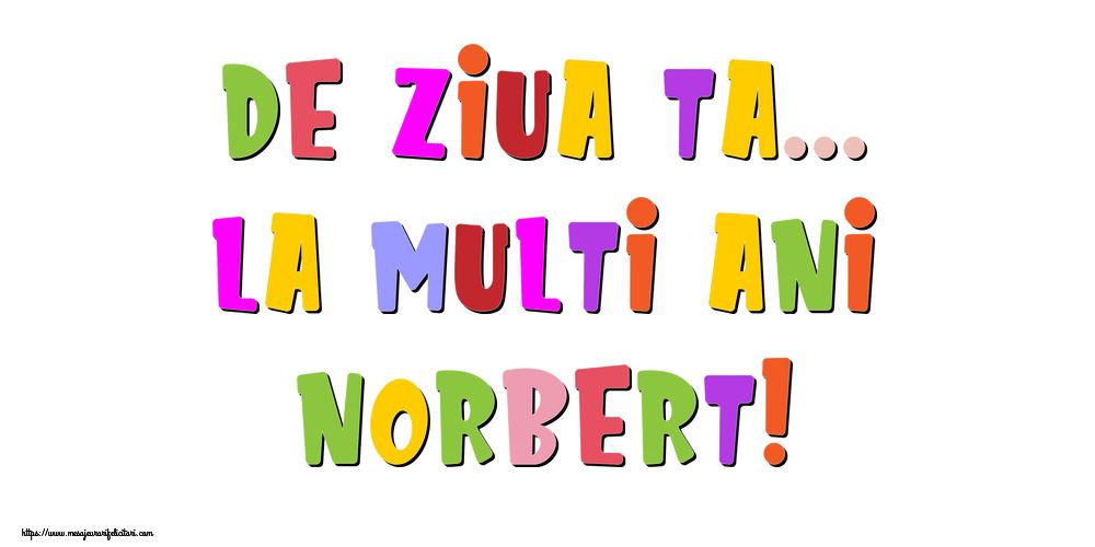 Felicitari de la multi ani - De ziua ta... La multi ani, Norbert!