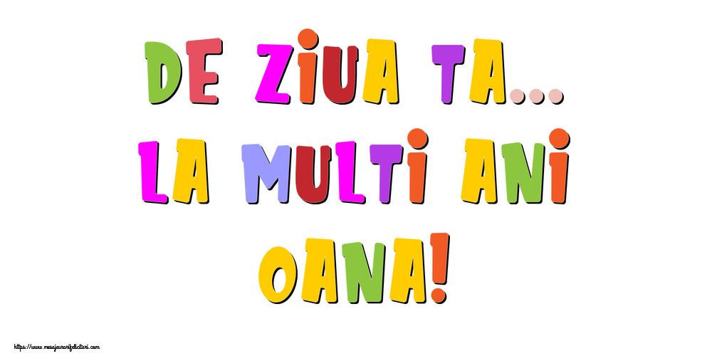 Felicitari de la multi ani - De ziua ta... La multi ani, Oana!