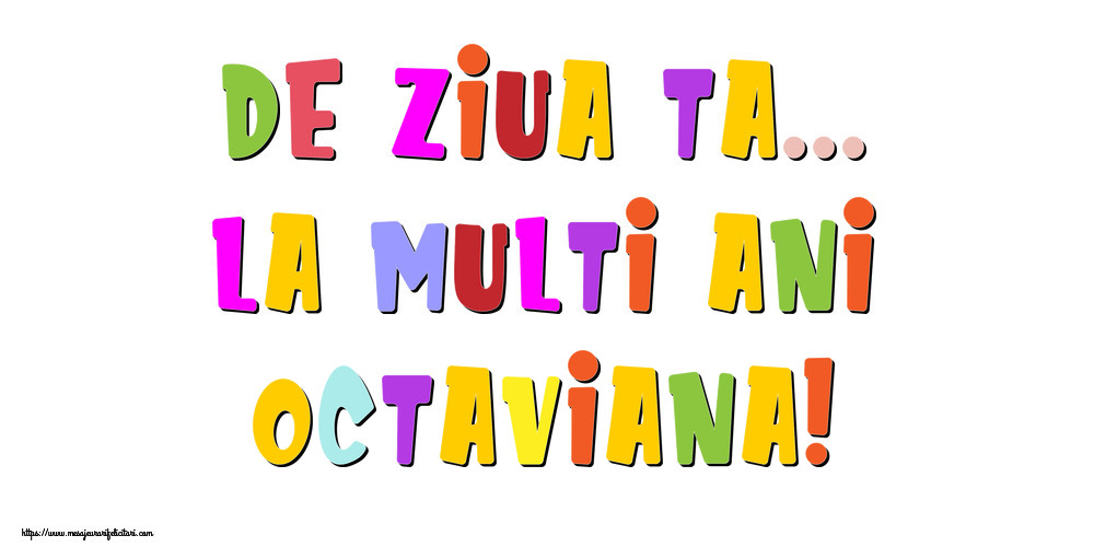 Felicitari de la multi ani - De ziua ta... La multi ani, Octaviana!