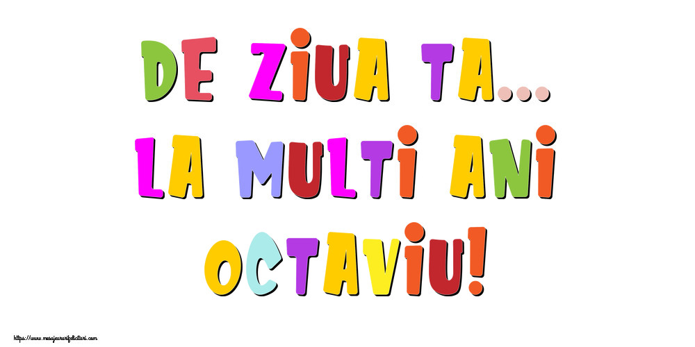 Felicitari de la multi ani - De ziua ta... La multi ani, Octaviu!