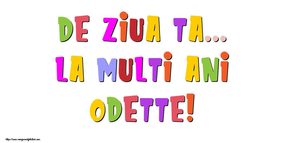 Felicitari de la multi ani - De ziua ta... La multi ani, Odette!