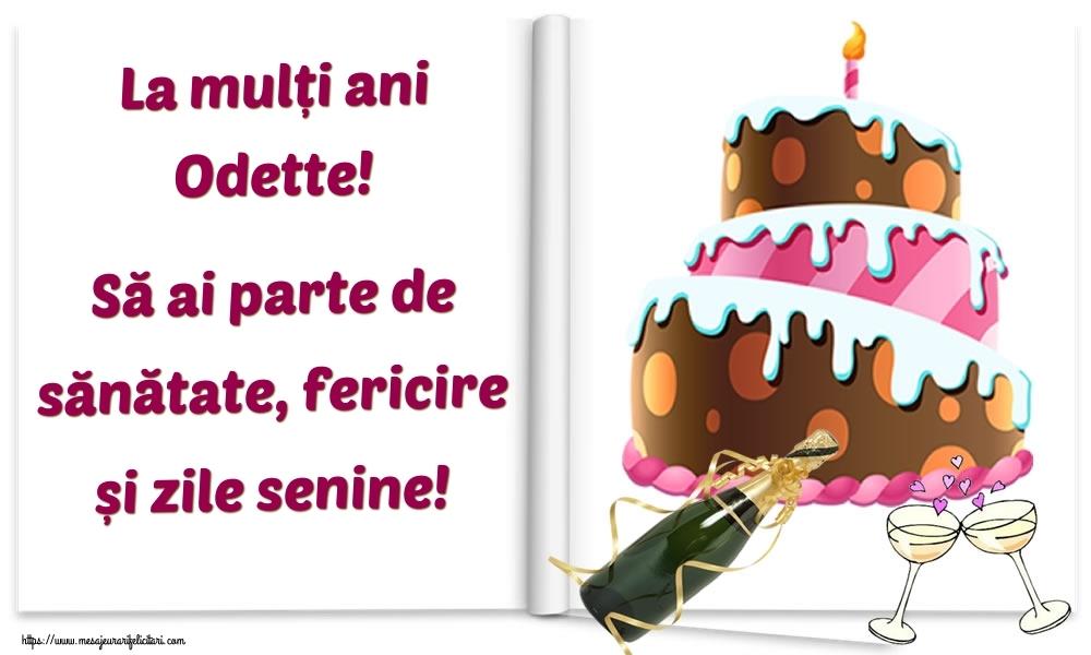 Felicitari de la multi ani - La mulți ani Odette! Să ai parte de sănătate, fericire și zile senine!