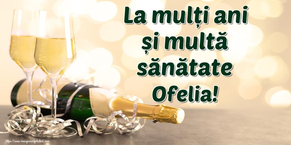 Felicitari de la multi ani - La mulți ani și multă sănătate Ofelia!