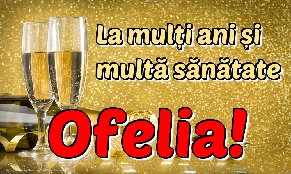 Felicitari de la multi ani - La mulți ani multă sănătate Ofelia!