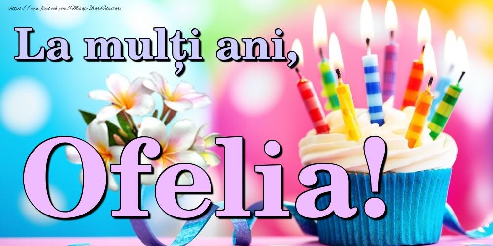 Felicitari de la multi ani - La mulți ani, Ofelia!