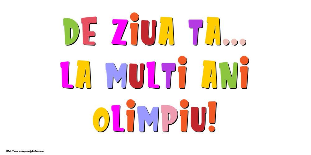 Felicitari de la multi ani - De ziua ta... La multi ani, Olimpiu!