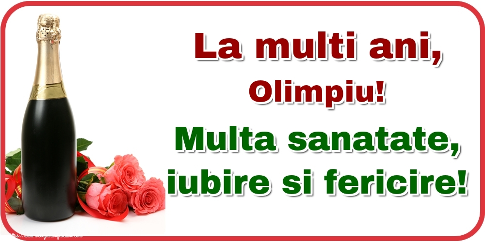Felicitari de la multi ani - La multi ani, Olimpiu! Multa sanatate, iubire si fericire!