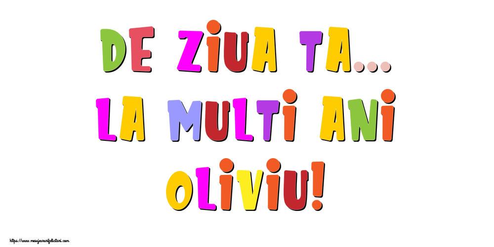 Felicitari de la multi ani - De ziua ta... La multi ani, Oliviu!