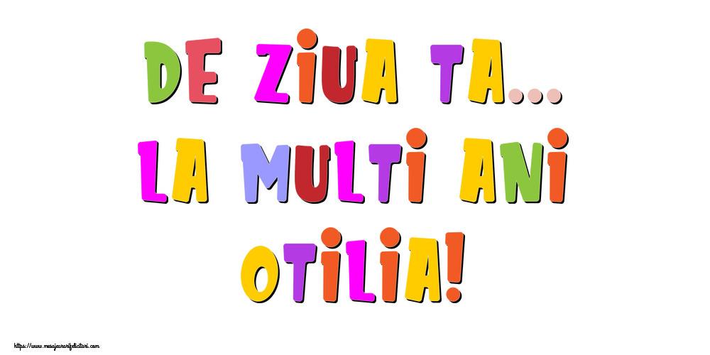 Felicitari de la multi ani - De ziua ta... La multi ani, Otilia!