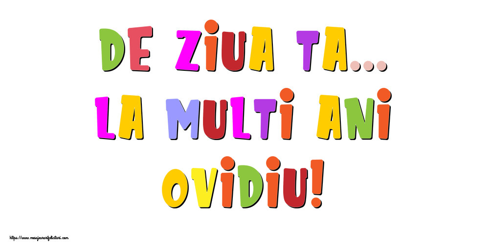 Felicitari de la multi ani - De ziua ta... La multi ani, Ovidiu!