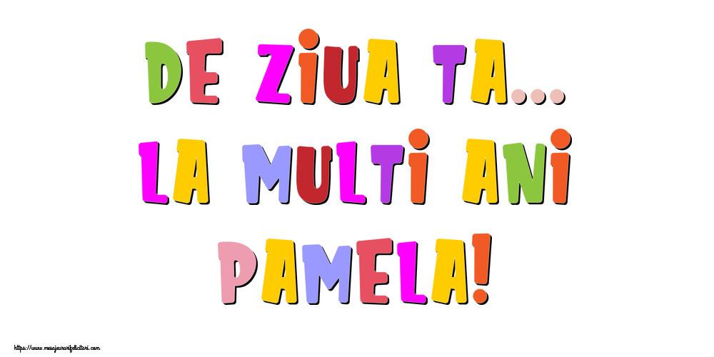 Felicitari de la multi ani - De ziua ta... La multi ani, Pamela!
