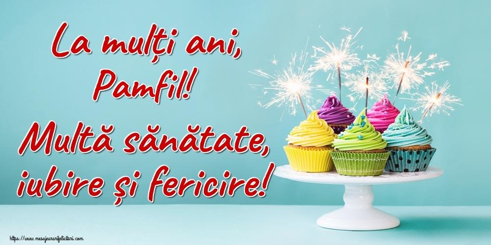 Felicitari de la multi ani - La mulți ani, Pamfil! Multă sănătate, iubire și fericire!