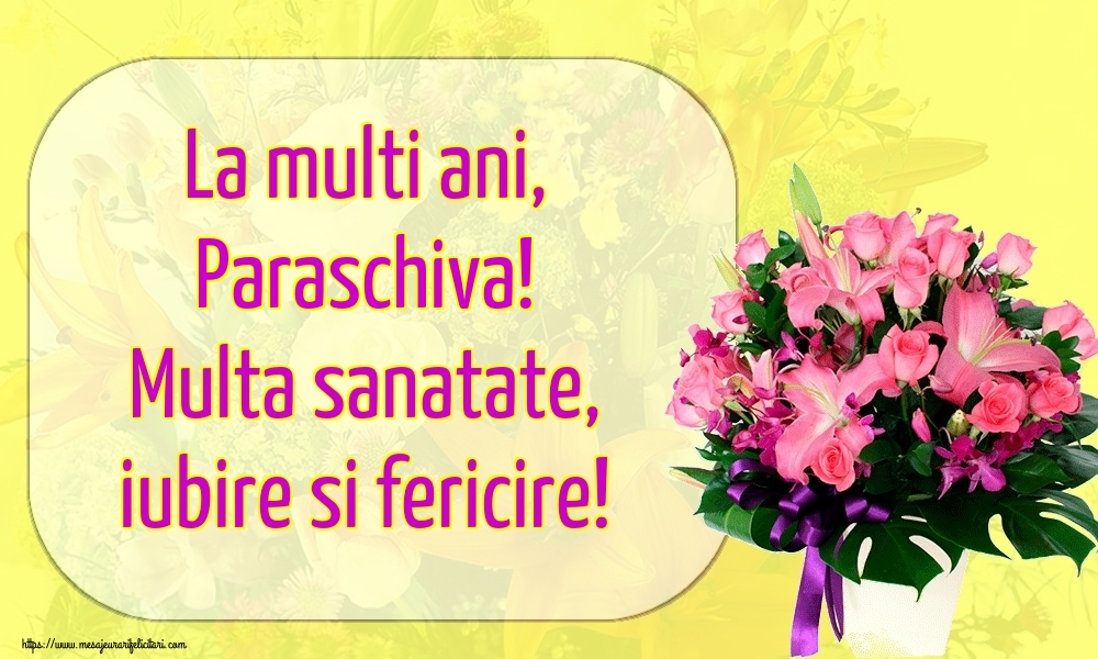 Felicitari de la multi ani - La multi ani, Paraschiva! Multa sanatate, iubire si fericire!