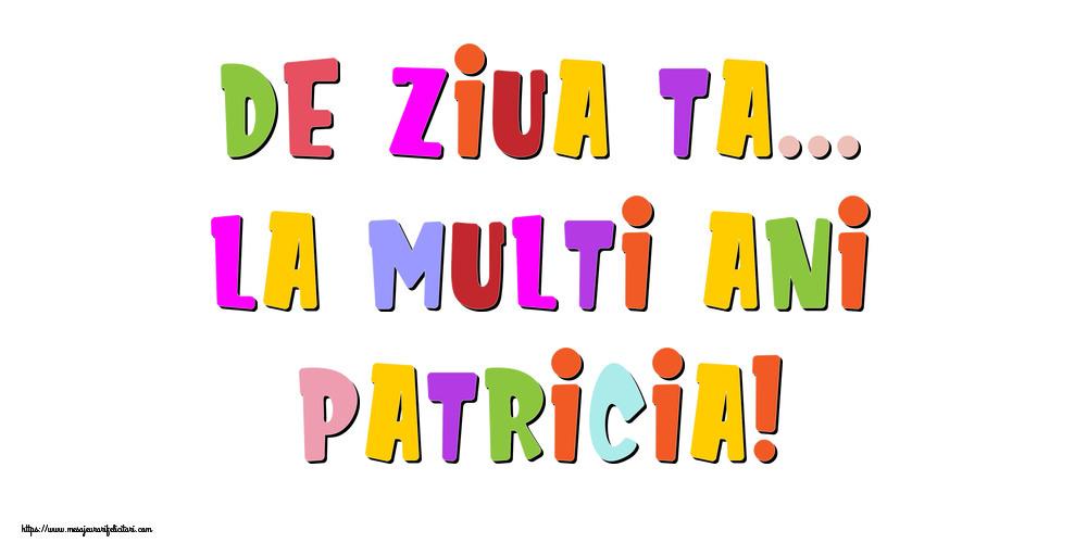Felicitari de la multi ani - De ziua ta... La multi ani, Patricia!