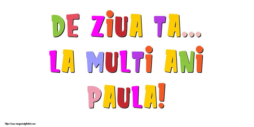 Felicitari de la multi ani - De ziua ta... La multi ani, Paula!