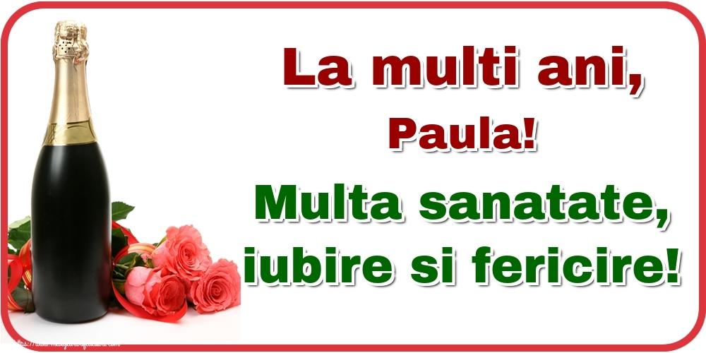 Felicitari de la multi ani - La multi ani, Paula! Multa sanatate, iubire si fericire!