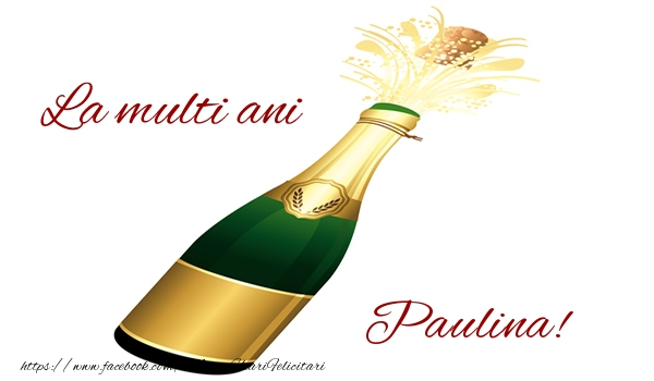 Felicitari de la multi ani - La multi ani Paulina!