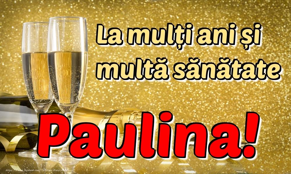 Felicitari de la multi ani - La mulți ani multă sănătate Paulina!