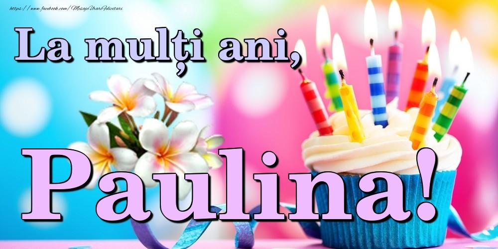Felicitari de la multi ani - La mulți ani, Paulina!