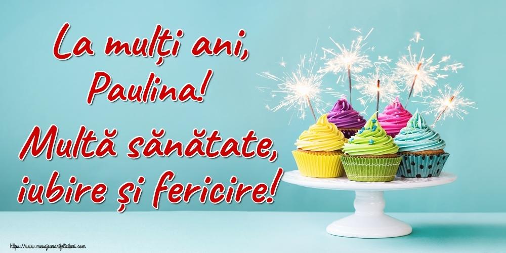 Felicitari de la multi ani - La mulți ani, Paulina! Multă sănătate, iubire și fericire!