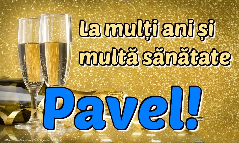 Felicitari de la multi ani - La mulți ani multă sănătate Pavel!