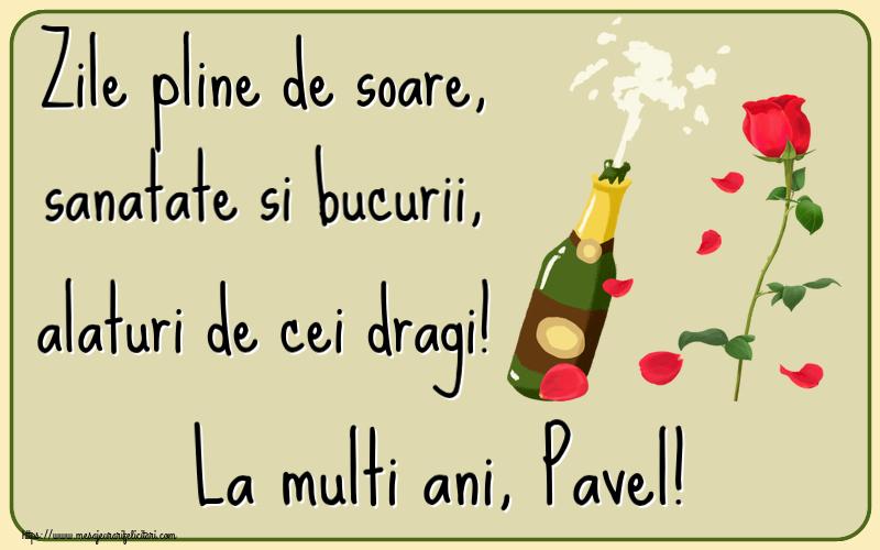 Felicitari de la multi ani - Zile pline de soare, sanatate si bucurii, alaturi de cei dragi! La multi ani, Pavel!