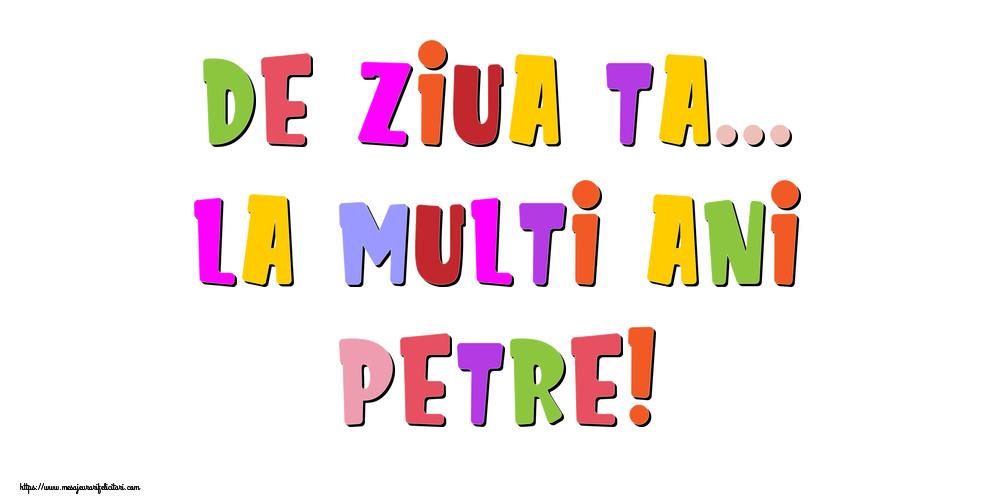 Felicitari de la multi ani - De ziua ta... La multi ani, Petre!