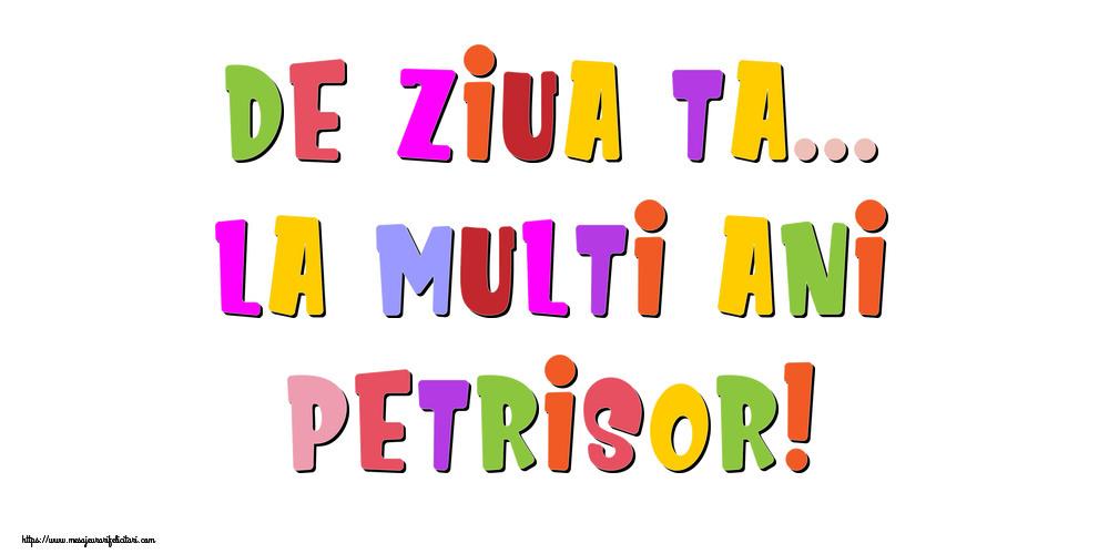 Felicitari de la multi ani - De ziua ta... La multi ani, Petrisor!